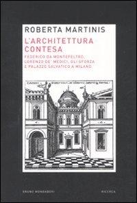 L'architettura contesa. Federico da Montefeltro, Lorenzo de' Medici, gli Sforza e palazzo Salvatico a Milano