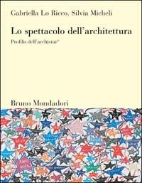 Lo spettacolo dell'architettura. Profilo dell'archistar©