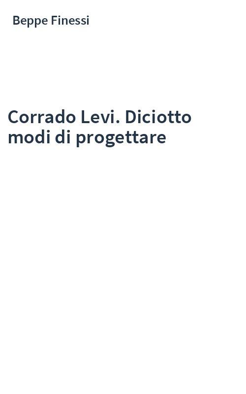 Corrado Levi. Diciotto modi di progettare