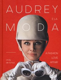 Audrey e la moda. A fashion love affair