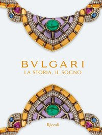Bulgari. La storia, il sogno. Catalogo della mostra