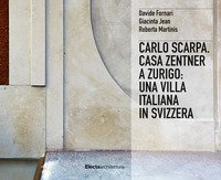 Carlo Scarpa. Casa Zentner a Zurigo: una villa italiana in Svizzera