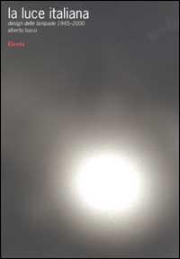 La luce italiana. Design delle lampade 1945-2000