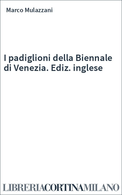 I padiglioni della Biennale di Venezia. Ediz. inglese