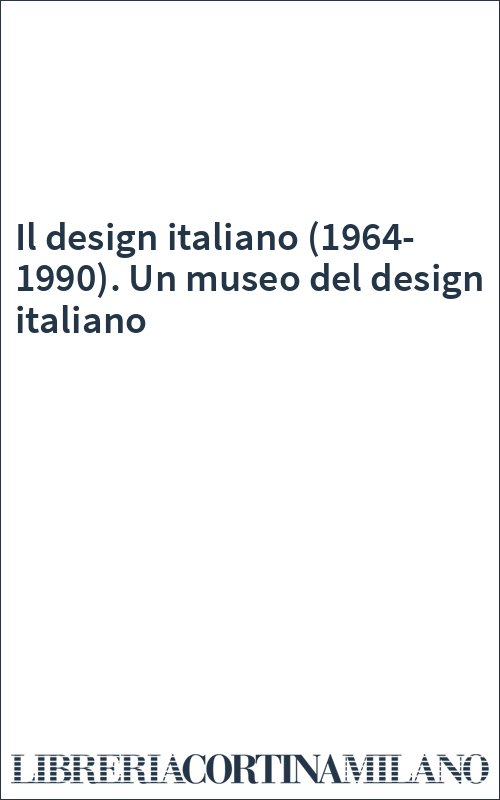 Il design italiano (1964-1990). Un museo del design italiano