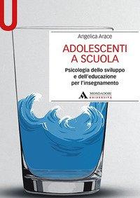 Adolescenti a scuola. Psicologia dello sviluppo e dell'educazione per l'insegnamento