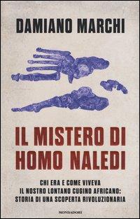 Il mistero di Homo naledi. Chi era e come viveva il nostro lontano cugino africano: storia di una scoperta rivoluzionaria