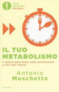 Il tuo metabolismo. L'utilità della dieta nella prevenzione e cura del cancro