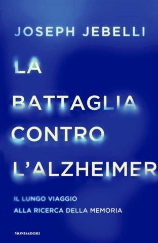 La battaglia contro l'Alzheimer.Il lungo viaggio alla ricerca della memoria