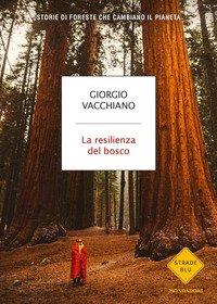 La resilienza del bosco. Storie di foreste che cambiano il pianeta