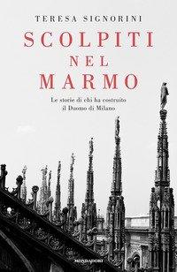 Scolpiti nel marmo. Le storie di chi ha costruito il Duomo di Milano