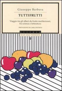 Tuttifrutti. Viaggio tra gli alberi da frutto mediterranei, fra scienza e letteratura