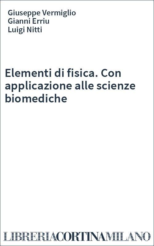 Elementi di fisica. Con applicazione alle scienze biomediche