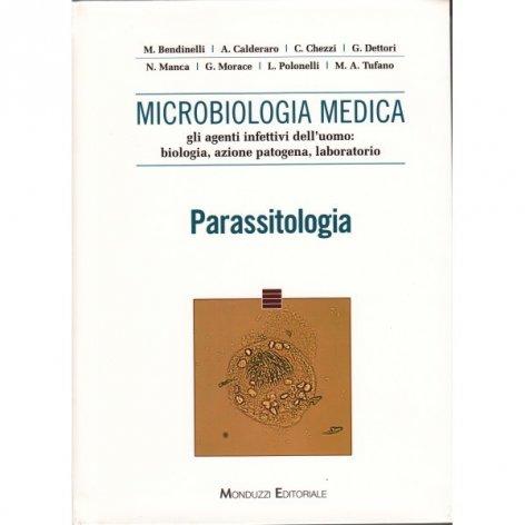 Microbiologia medica. Gli agenti infettivi dell'uomo: biologia, azione patogena, laboratorio. Parassitologia