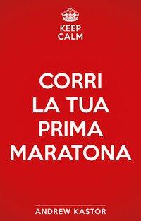Keep calm e corri la tua prima maratona