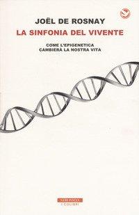 La sinfonia del vivente. Come l'epigenetica cambierà la vostra vita