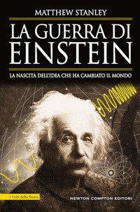 La guerra di Einstein. La nascita dell'idea che ha cambiato il mondo