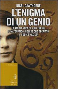 L'enigma di un genio. La storia vera di Alan Turing, il matematico inglese che decrittò il codice nazista