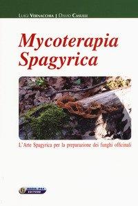 Mycoterapia spagyrica. L'arte spagyrica per la preparazione dei funghi officinali