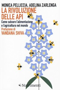 La rivoluzione delle api. Come salvare l'alimentazione e l'agricoltura nel mondo