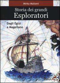Storia dei grandi esploratori. Dagli egizi a Magellano