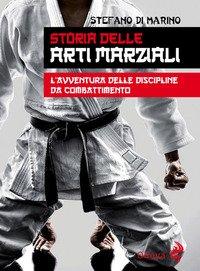 Storia delle arti marziali. L'avventura delle discipline da combattimento