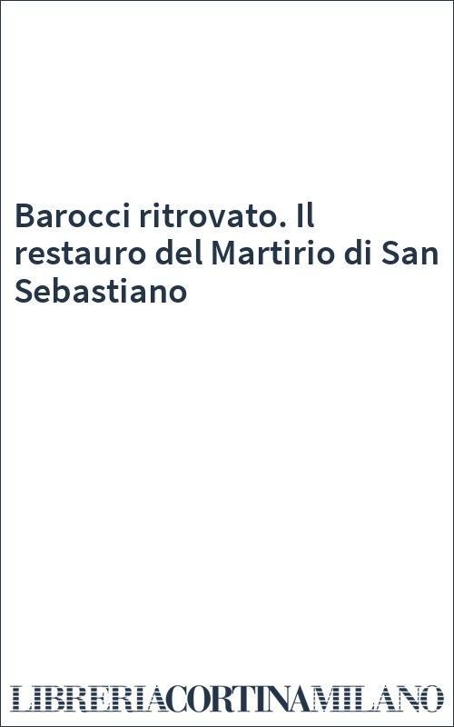 Barocci ritrovato. Il restauro del Martirio di San Sebastiano
