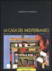 La casa del Mediterraneo. Napoli tra memoria e progetto