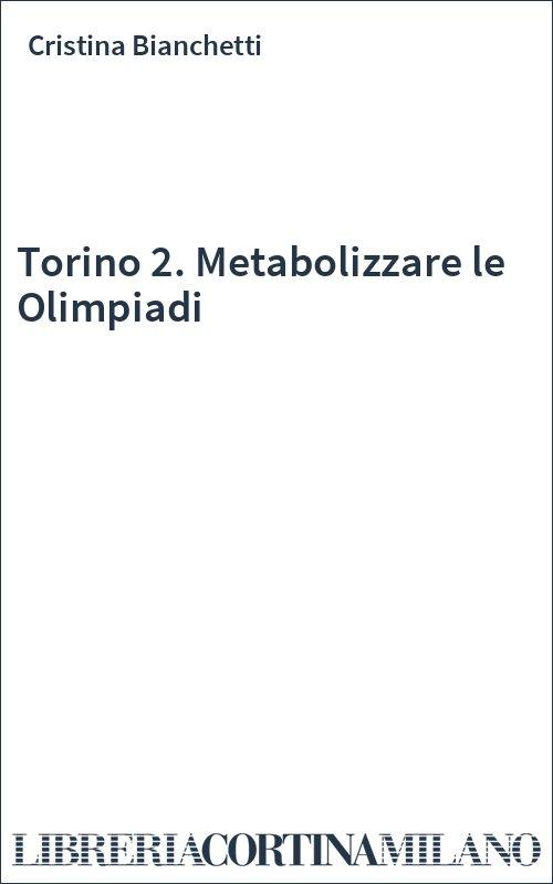 Torino 2. Metabolizzare le Olimpiadi