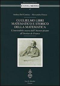 Guglielmo Libri matematico e storico della matematica. L'irresistibile ascesa dell'Ateneo pisano all'Institut de France