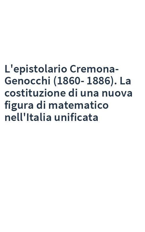 L'epistolario Cremona-Genocchi (1860-1886). La costituzione di una nuova figura di matematico nell'Italia unificata