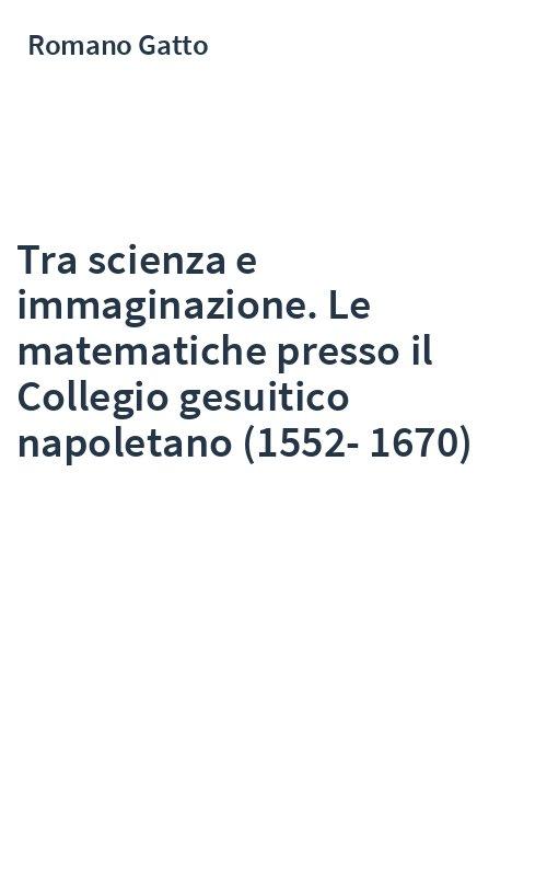 Tra scienza e immaginazione. Le matematiche presso il Collegio gesuitico napoletano (1552-1670)
