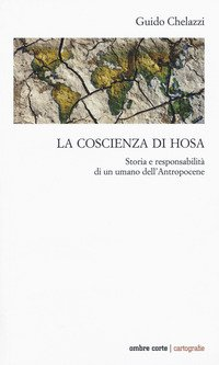 La coscienza di Hosa. Storia e responsabilità di un umano dell'Antropocene