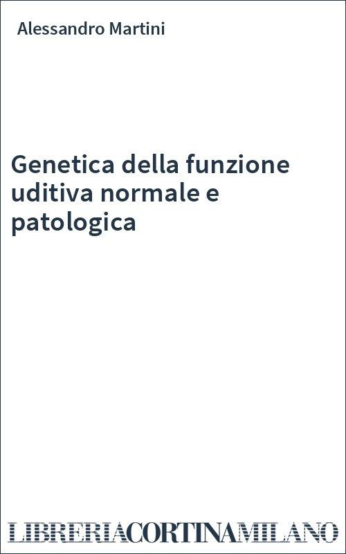 Genetica della funzione uditiva normale e patologica