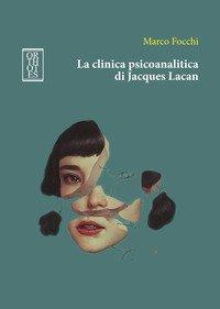 La clinica psicoanalitica di Jacques Lacan