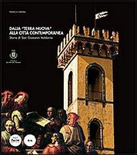 Dalla «Terra Nuova» alla città contemporanea. Storia di San Giovanni Valdarno