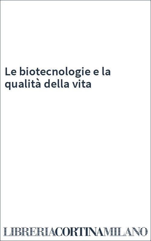 Le biotecnologie e la qualità della vita