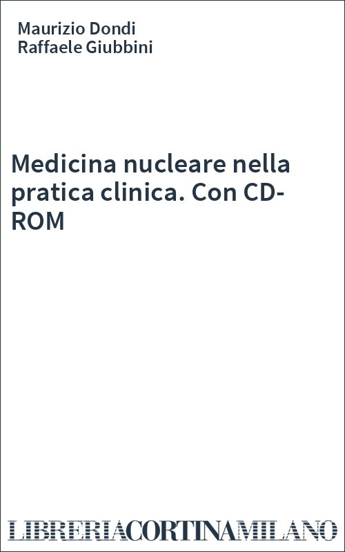 Medicina nucleare nella pratica clinica. Con CD-ROM