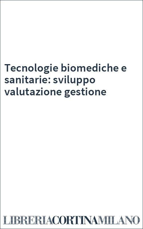 Tecnologie biomediche e sanitarie: sviluppo valutazione gestione