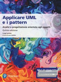 Applicare UML e i pattern. Analisi e progettazione orientata agli oggetti. Ediz. MyLab. Con e-text