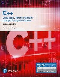 C++. Linguaggio, libreria standard, principi di programmazione. Ediz. Mylab