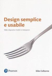 Design semplice e usabile. Web, dispositivi mobili e interazioni