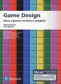 Game design. Gioco e giocare tra teoria e progetto. Ediz. MyLab