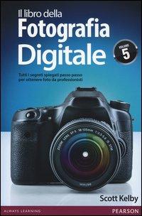 Il libro della fotografia digitale. Tutti i segreti spiegati passo passo per ottenere foto da professionisti