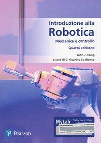 Introduzione alla robotica. Meccanica e controllo. Ediz. MyLab