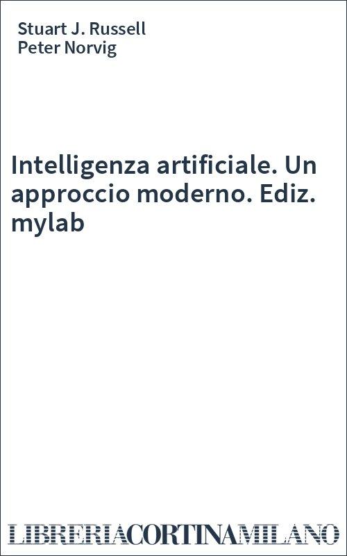 Intelligenza artificiale. Un approccio moderno. Ediz. mylab