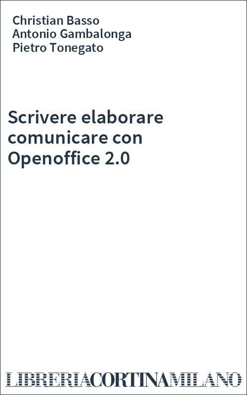 Scrivere elaborare comunicare con Openoffice 2.0