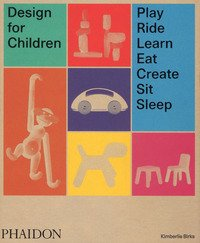 Design for children. Play, ride, learn, eat, create, sit, sleep