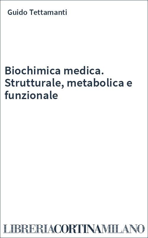 Biochimica medica. Strutturale, metabolica e funzionale