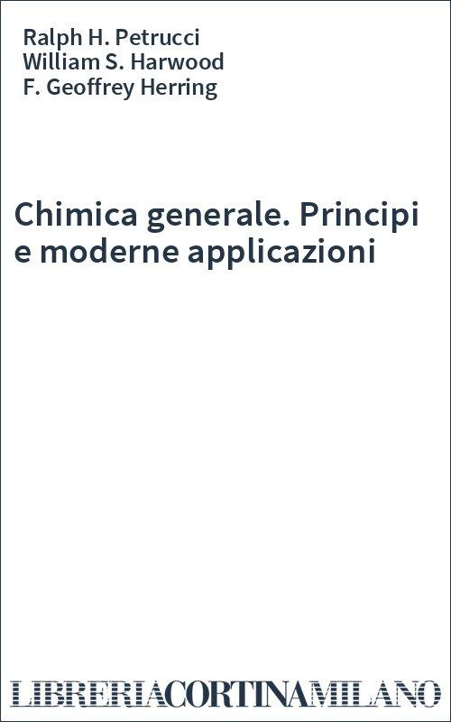 Chimica generale. Principi e moderne applicazioni